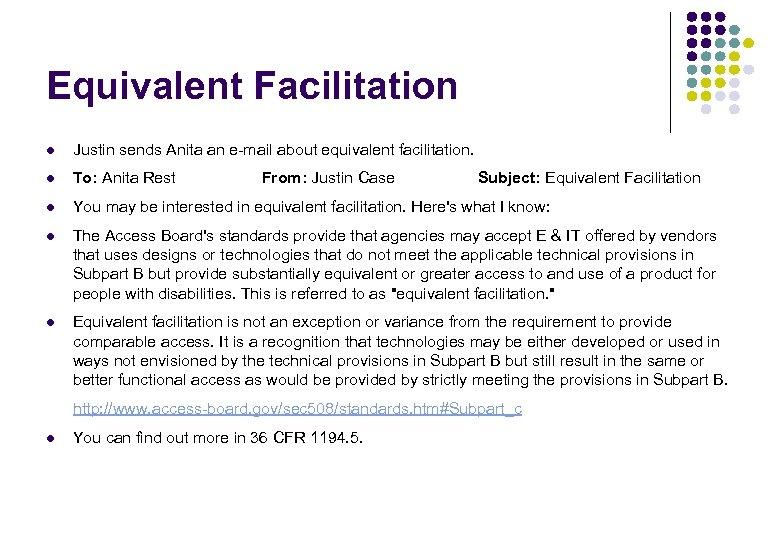 Equivalent Facilitation l Justin sends Anita an e-mail about equivalent facilitation. l To: Anita