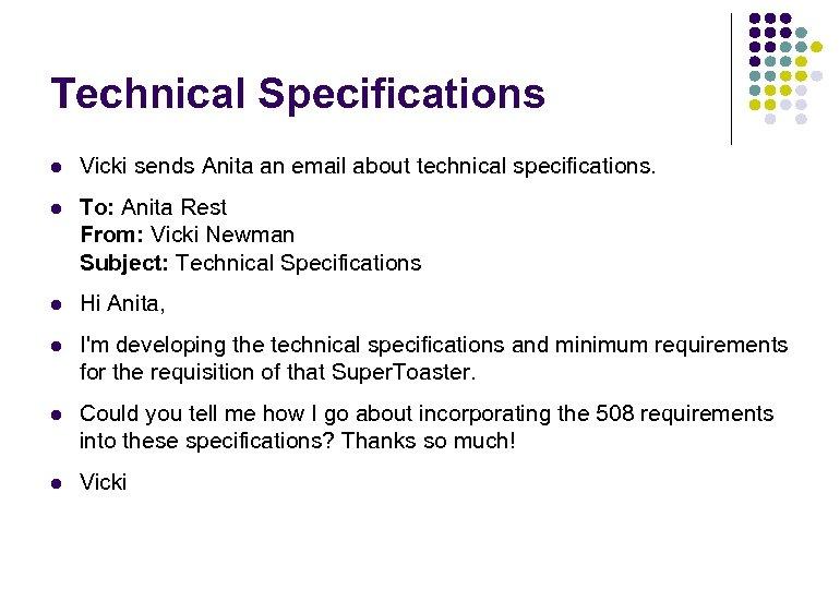 Technical Specifications l Vicki sends Anita an email about technical specifications. l To: Anita