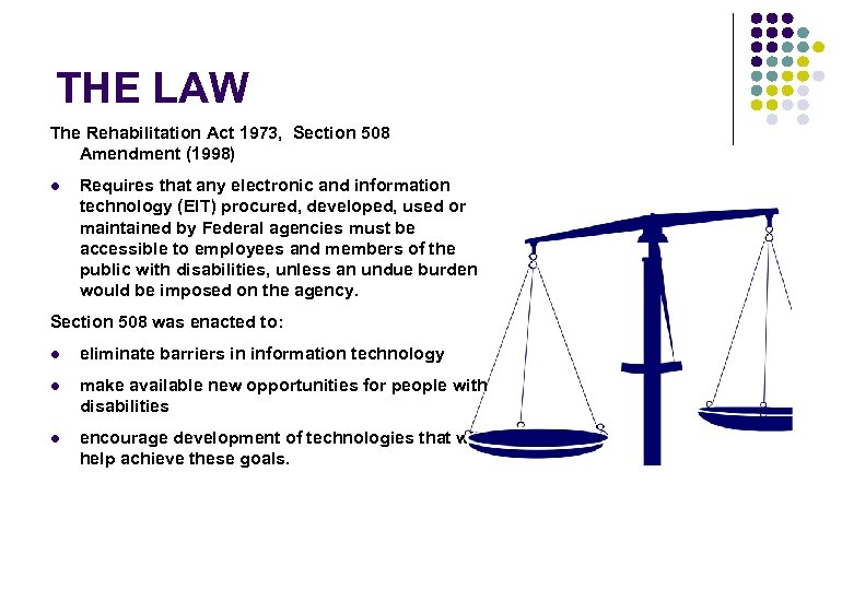 THE LAW The Rehabilitation Act 1973, Section 508 Amendment (1998) l Requires that any