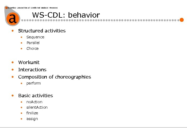 WS-CDL: behavior • Structured activities • Sequence • Parallel • Choice • Workunit •