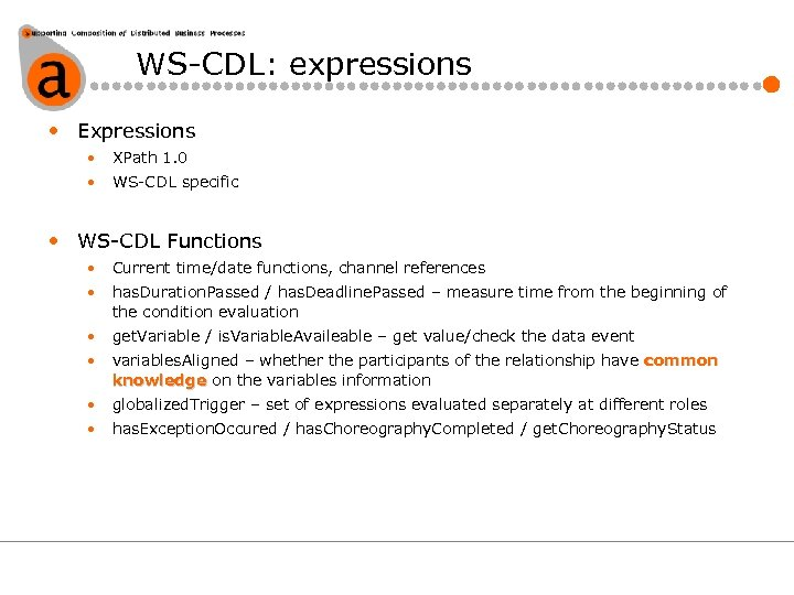 WS-CDL: expressions • Expressions • XPath 1. 0 • WS-CDL specific • WS-CDL Functions