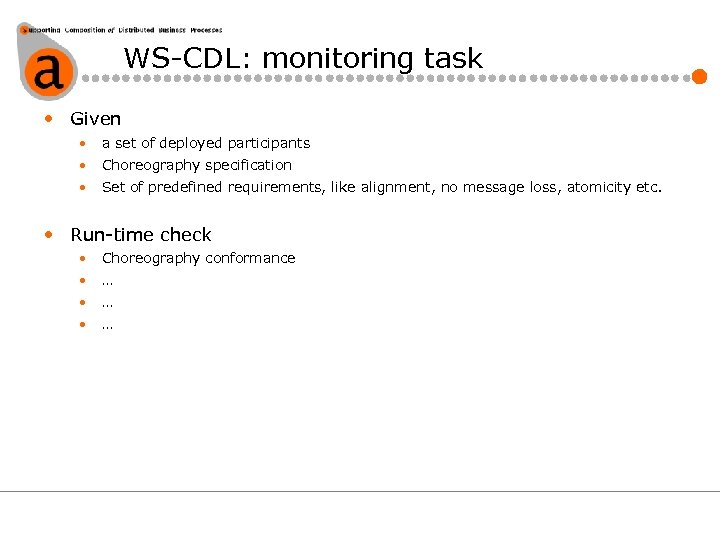 WS-CDL: monitoring task • Given • a set of deployed participants • Choreography specification