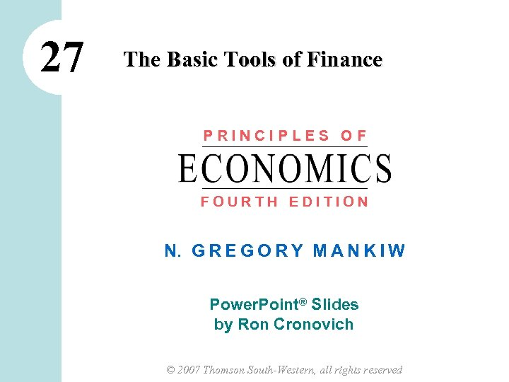 27 The Basic Tools of Finance PRINCIPLES OF FOURTH EDITION N. G R E