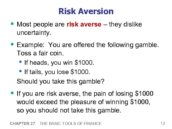 Risk Aversion § Most people are risk averse – they dislike uncertainty. § Example: