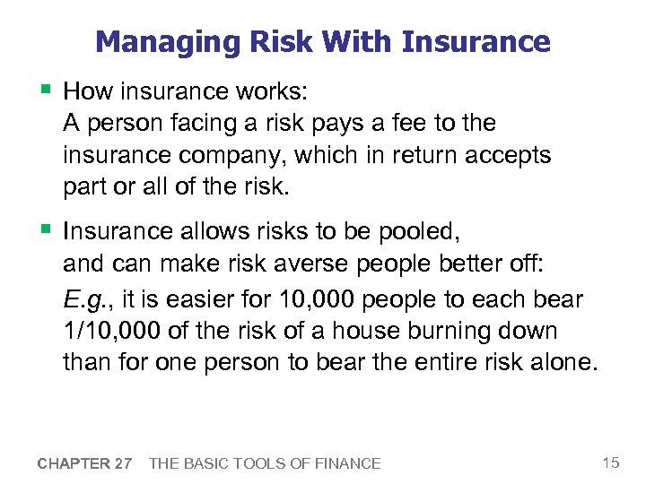 Managing Risk With Insurance § How insurance works: A person facing a risk pays