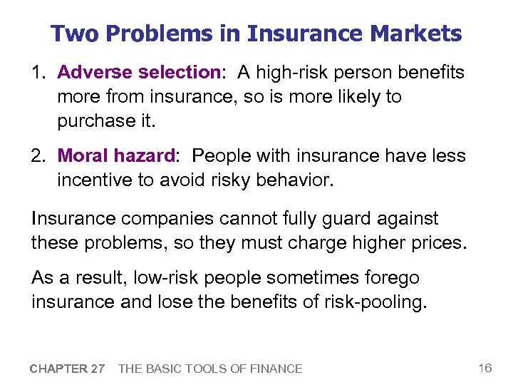 Two Problems in Insurance Markets 1. Adverse selection: A high-risk person benefits more from
