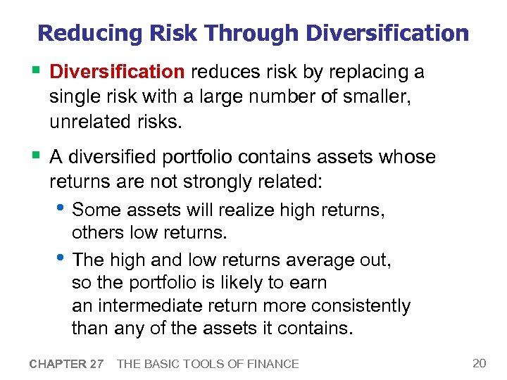 Reducing Risk Through Diversification § Diversification reduces risk by replacing a single risk with