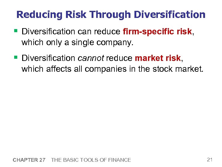 Reducing Risk Through Diversification § Diversification can reduce firm-specific risk, which only a single