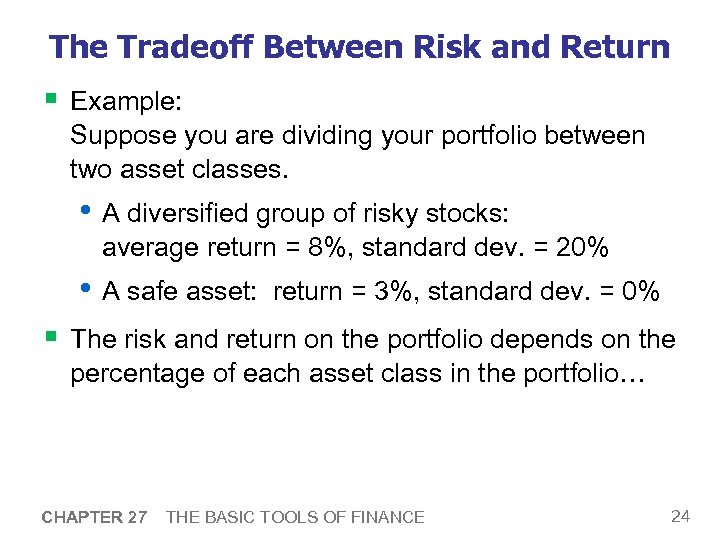 The Tradeoff Between Risk and Return § Example: Suppose you are dividing your portfolio
