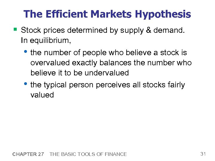 The Efficient Markets Hypothesis § Stock prices determined by supply & demand. In equilibrium,