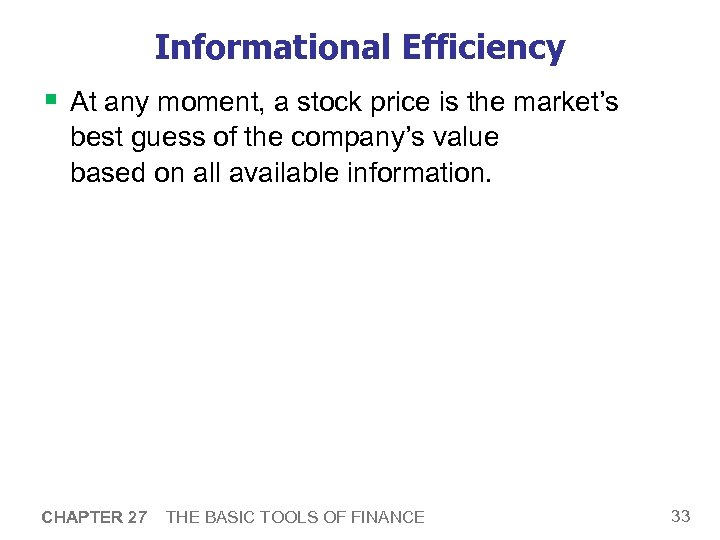 Informational Efficiency § At any moment, a stock price is the market's best guess