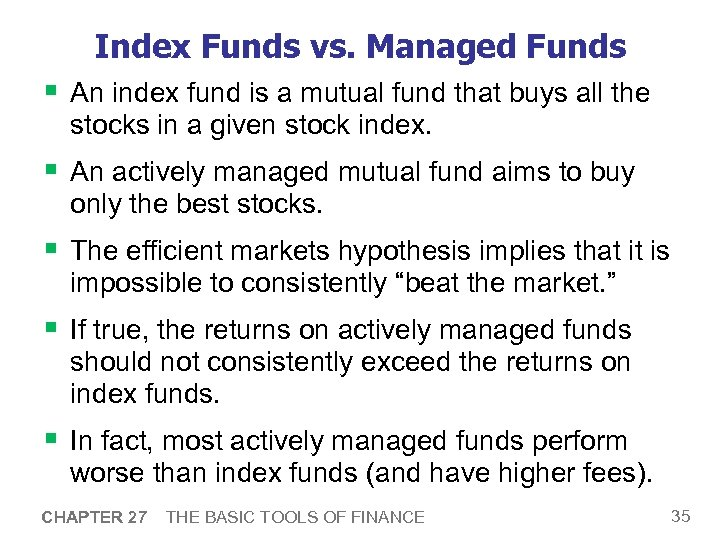 Index Funds vs. Managed Funds § An index fund is a mutual fund that