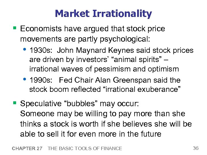 Market Irrationality § Economists have argued that stock price movements are partly psychological: •