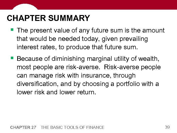 CHAPTER SUMMARY § The present value of any future sum is the amount that