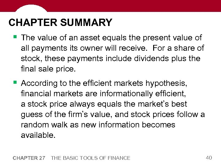 CHAPTER SUMMARY § The value of an asset equals the present value of all