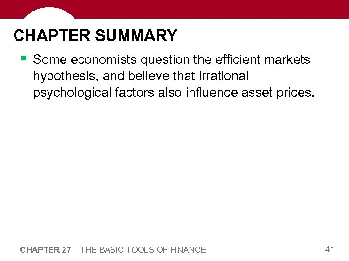 CHAPTER SUMMARY § Some economists question the efficient markets hypothesis, and believe that irrational