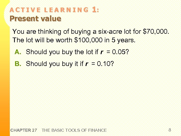 ACTIVE LEARNING Present value 1: You are thinking of buying a six-acre lot for
