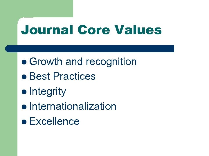 Journal Core Values l Growth and recognition l Best Practices l Integrity l Internationalization