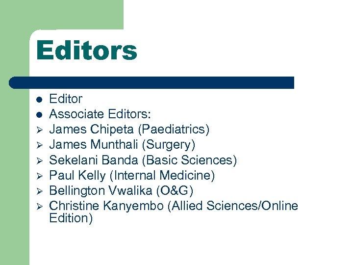 Editors l l Ø Ø Ø Editor Associate Editors: James Chipeta (Paediatrics) James Munthali