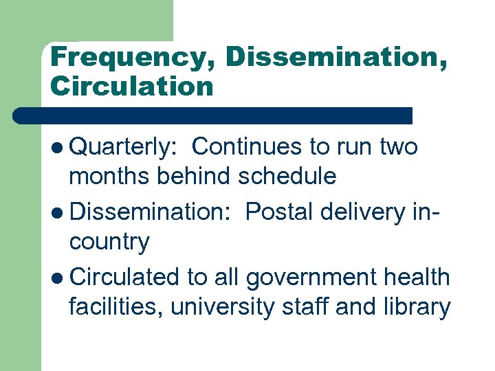 Frequency, Dissemination, Circulation l Quarterly: Continues to run two months behind schedule l Dissemination: