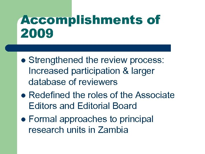 Accomplishments of 2009 Strengthened the review process: Increased participation & larger database of reviewers
