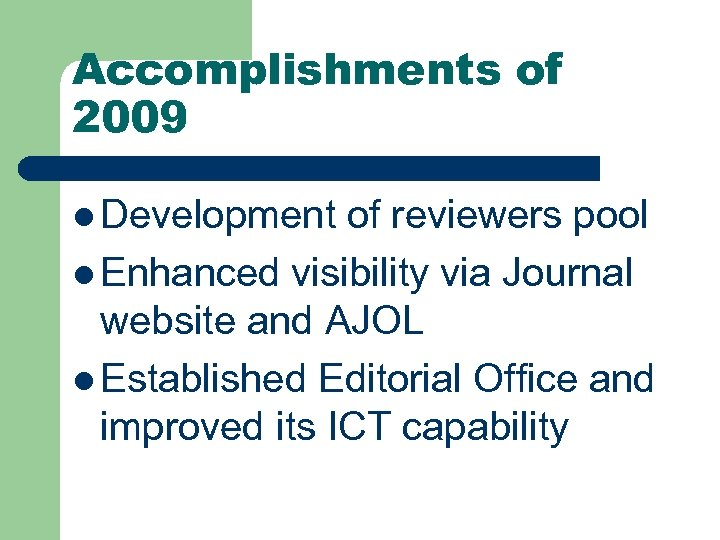 Accomplishments of 2009 l Development of reviewers pool l Enhanced visibility via Journal website