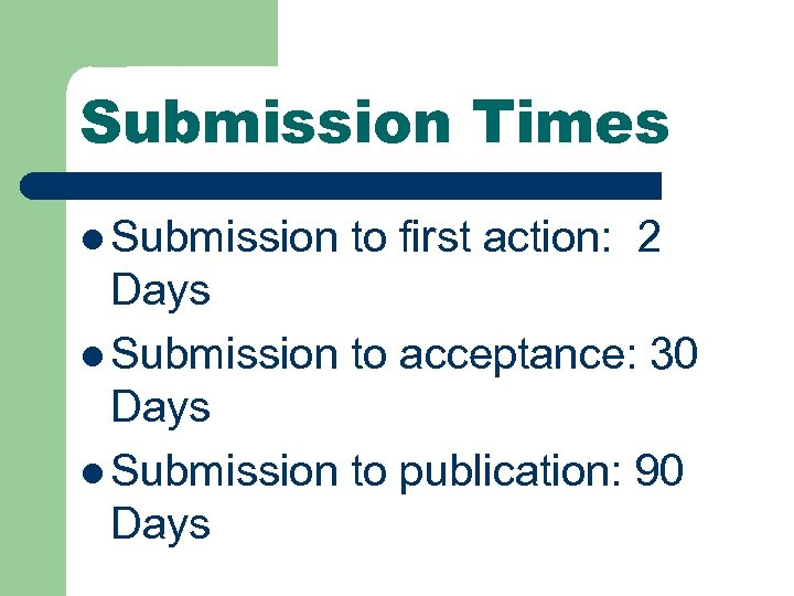 Submission Times l Submission to first action: 2 Days l Submission to acceptance: 30