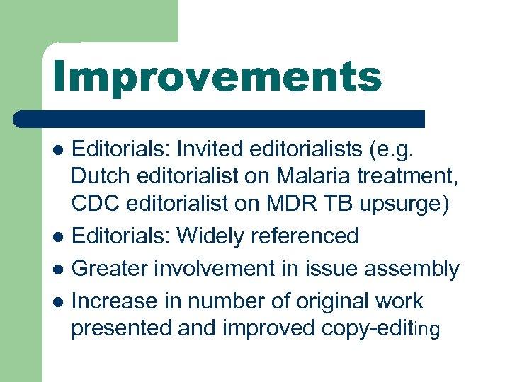 Improvements Editorials: Invited editorialists (e. g. Dutch editorialist on Malaria treatment, CDC editorialist on