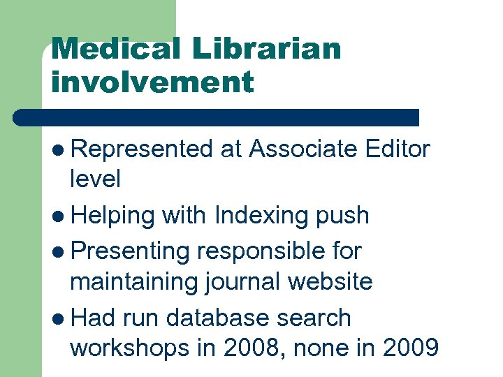 Medical Librarian involvement l Represented at Associate Editor level l Helping with Indexing push