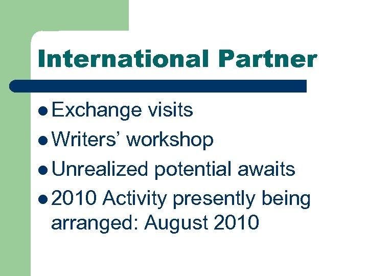 International Partner l Exchange visits l Writers' workshop l Unrealized potential awaits l 2010