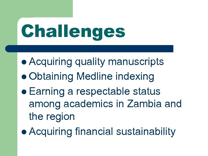 Challenges l Acquiring quality manuscripts l Obtaining Medline indexing l Earning a respectable status