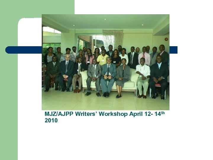 MJZ/AJPP Writers' Workshop April 12 - 14 th 2010