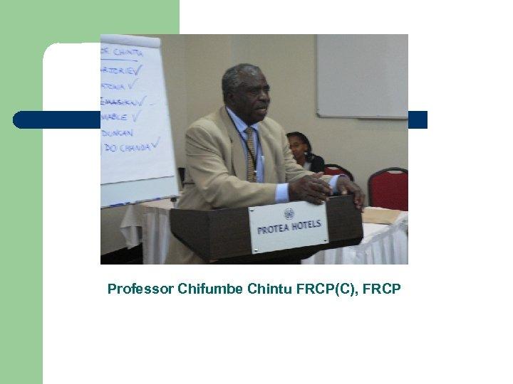 Professor Chifumbe Chintu FRCP(C), FRCP