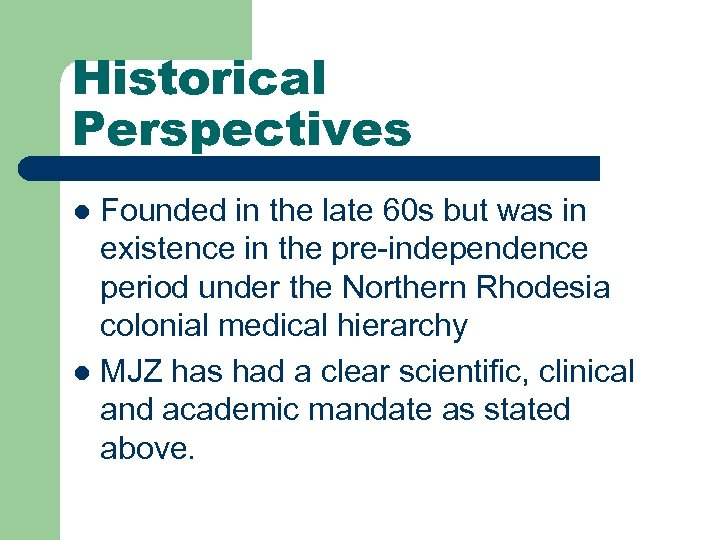 Historical Perspectives Founded in the late 60 s but was in existence in the