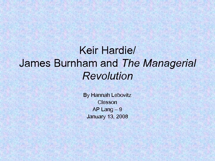 Keir Hardie/ James Burnham and The Managerial Revolution By Hannah Lebovitz Clesson AP Lang