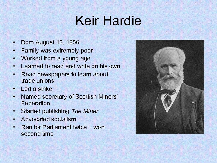 Keir Hardie • • • Born August 15, 1856 Family was extremely poor Worked