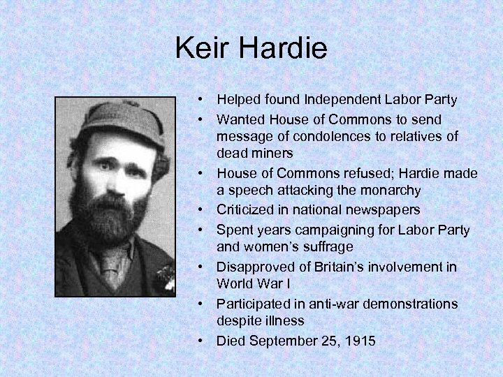 Keir Hardie • Helped found Independent Labor Party • Wanted House of Commons to