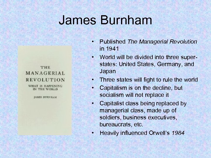 James Burnham • Published The Managerial Revolution in 1941 • World will be divided