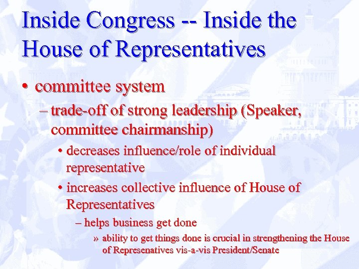 Inside Congress -- Inside the House of Representatives • committee system – trade-off of