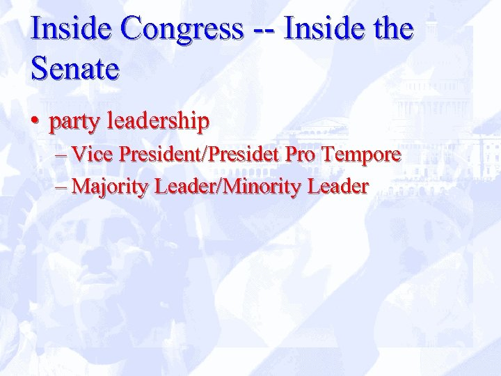 Inside Congress -- Inside the Senate • party leadership – Vice President/Presidet Pro Tempore