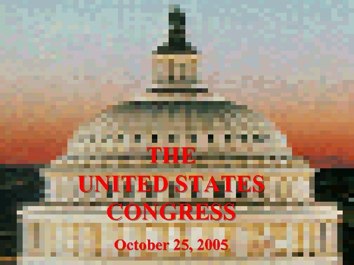 THE UNITED STATES CONGRESS October 25, 2005