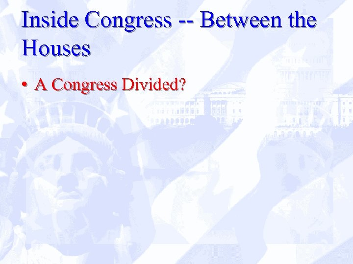 Inside Congress -- Between the Houses • A Congress Divided?