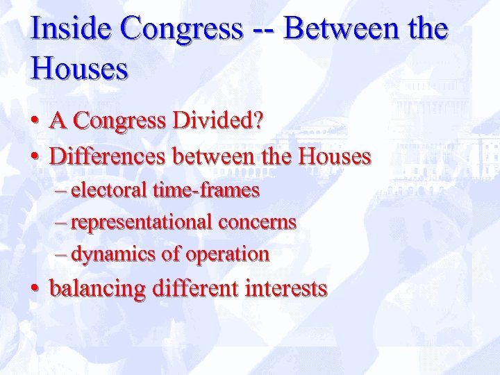 Inside Congress -- Between the Houses • A Congress Divided? • Differences between the