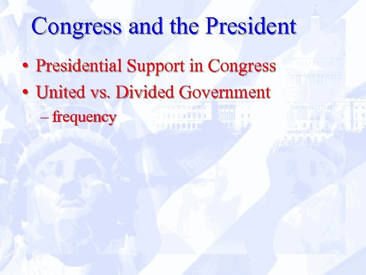 Congress and the President • Presidential Support in Congress • United vs. Divided Government