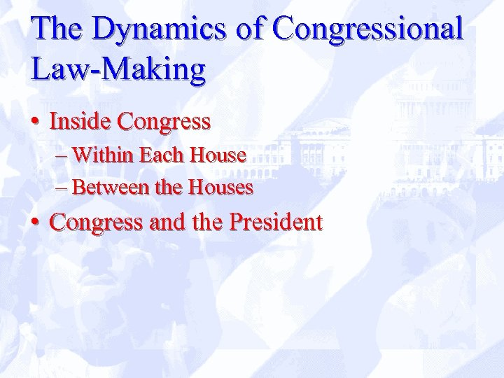 The Dynamics of Congressional Law-Making • Inside Congress – Within Each House – Between