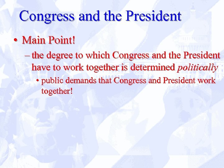 Congress and the President • Main Point! – the degree to which Congress and
