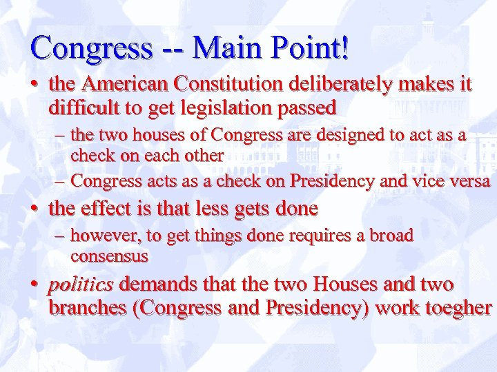 Congress -- Main Point! • the American Constitution deliberately makes it difficult to get