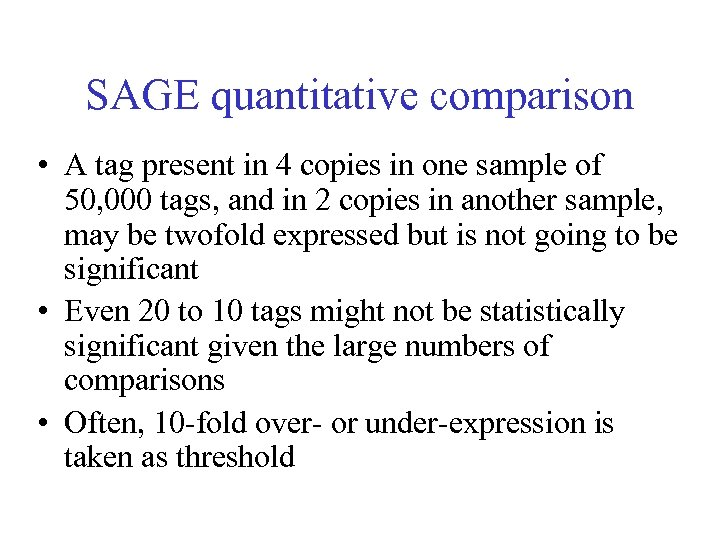 SAGE quantitative comparison • A tag present in 4 copies in one sample of