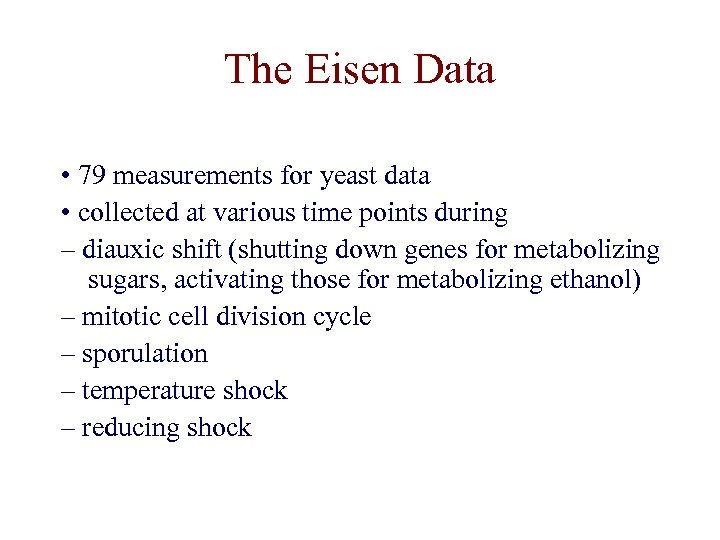 The Eisen Data • 79 measurements for yeast data • collected at various time