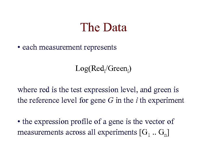 The Data • each measurement represents Log(Redi/Greeni) where red is the test expression level,